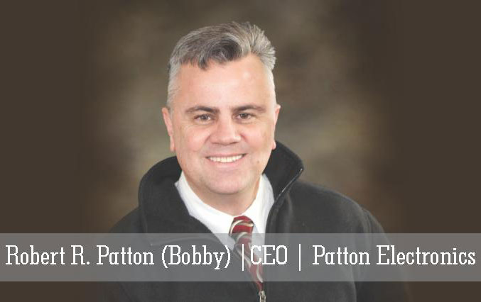 Robert R. Patton (Bobby), CEO, Patton Electronics