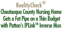 RealityCheck - Chautauqua County Nursing Home Gets a Fat Pipe on a Thin Budget with Patton's IPLink™ Inverse Mux