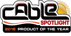 CABLE SPOTLIGHT 2016 Product of the Year Award