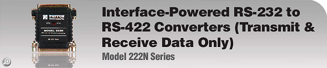 Model 222N Series Interface-Powered RS-232 to RS-422 Converters (Transmit & Receive Data Only)