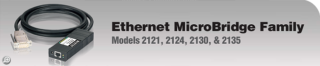 Model 2121, 2124, 2130, 2135 & 2135C This legacy product is not recommended for new installations. For next-generation alternatives, please refer to the EtherBITS™ Model 2285 Universal Single-port Device Server or Model 2232 Single-Port RS-232 Device Server.