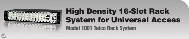 Model 1001 Telco Rack System High Density 16-Slot Rack System for Universal Access
