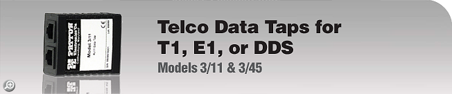 Model 3/11 & 3/45 Telco Data Taps for T1, E1, or DDS