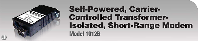 Model 1012B Self-Powered, Carrier-Controlled, Transformer-Isolated, Short-Range Modem