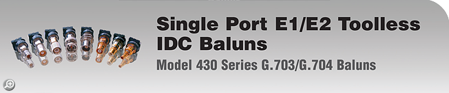 Model 430 Series Single-Port E1/E2 Toolless IDC G.703/G.704 Baluns