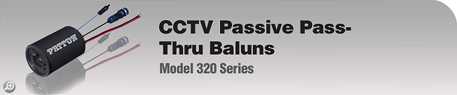 Model 320 Series CCTV Passive Pass-Thru Baluns