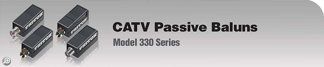Model 330 Series CATV Passive Baluns