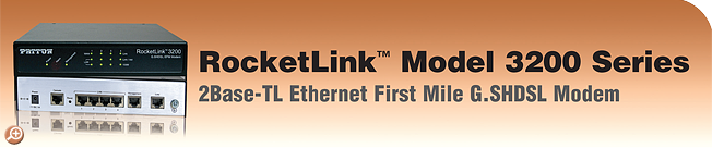 RocketLink� Model 3200 Series 2Base-TL Ethernet First Mile G.SHDSL Modem